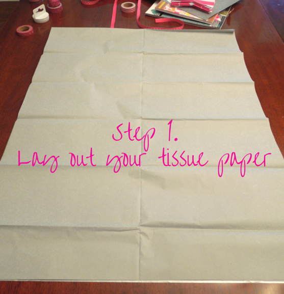 Step 1.Lay out your tissue paper