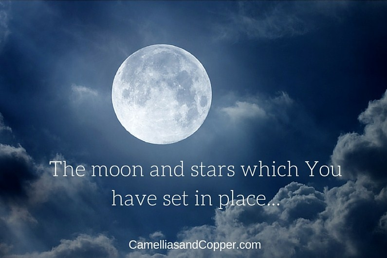 The moon and stars which you have set in place...